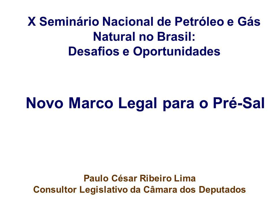 Novo Marco Legal para o Pré-Sal Paulo César Ribeiro Lima Consultor Legislativo da Câmara dos Deputados X Seminário Nacional de Petróleo e Gás Natural