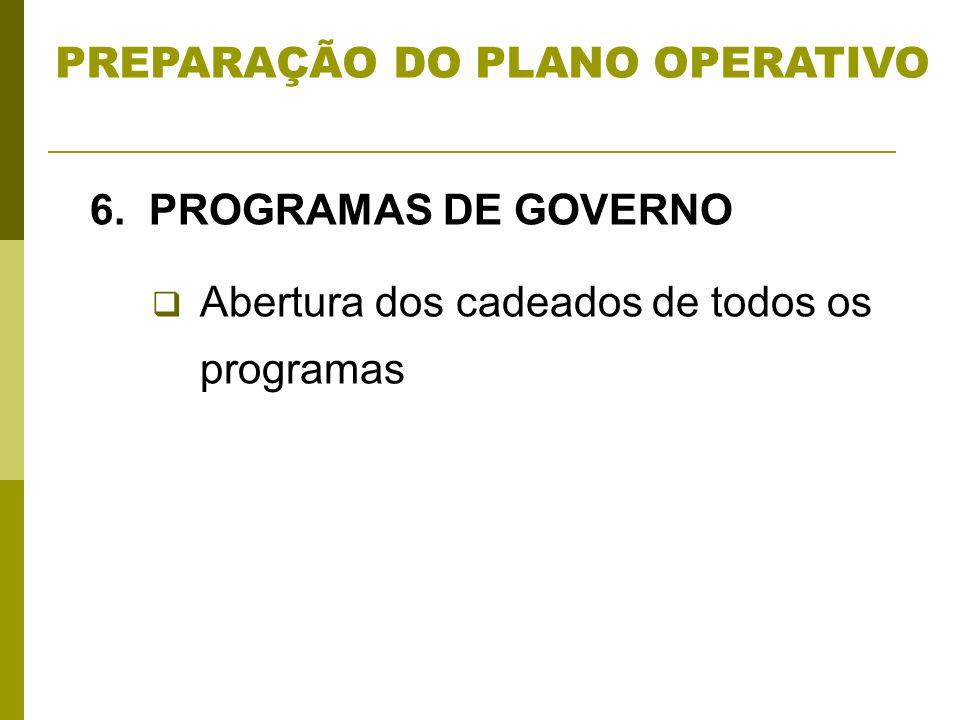 6. PROGRAMAS DE GOVERNO Abertura dos cadeados de todos os programas PREPARAÇÃO DO PLANO OPERATIVO