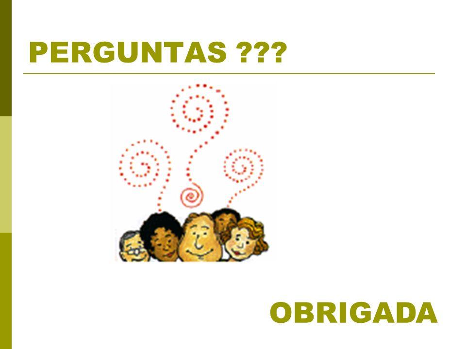 PERGUNTAS ??? OBRIGADA