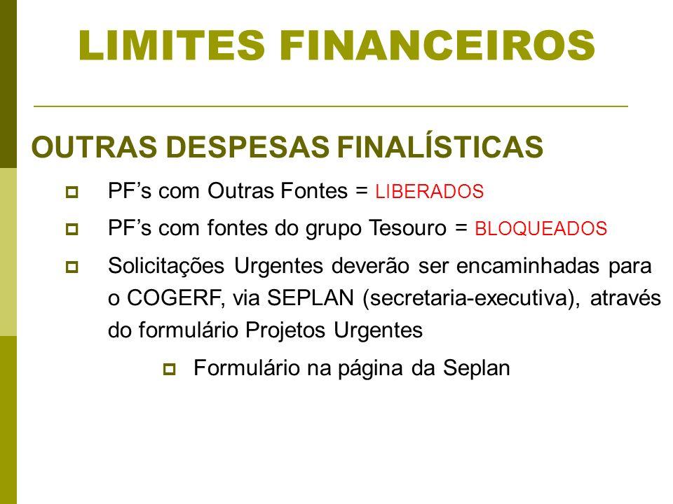 LIMITES FINANCEIROS OUTRAS DESPESAS FINALÍSTICAS PFs com Outras Fontes = LIBERADOS PFs com fontes do grupo Tesouro = BLOQUEADOS Solicitações Urgentes deverão ser encaminhadas para o COGERF, via SEPLAN (secretaria-executiva), através do formulário Projetos Urgentes Formulário na página da Seplan