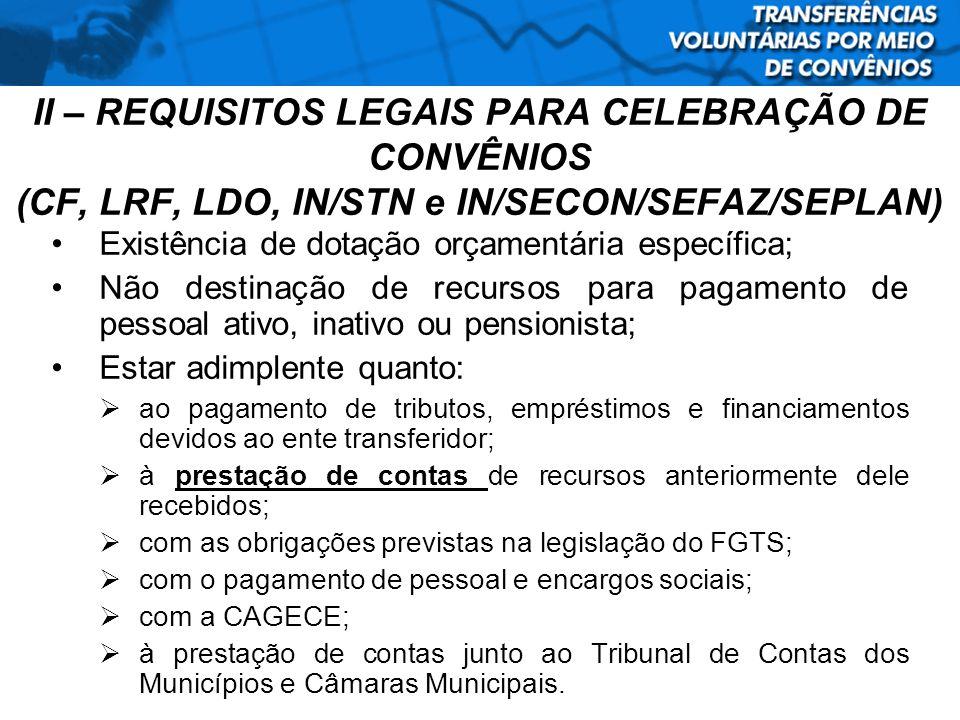 II – REQUISITOS LEGAIS PARA CELEBRAÇÃO DE CONVÊNIOS (CF, LRF, LDO, IN/STN e IN/SECON/SEFAZ/SEPLAN) Existência de dotação orçamentária específica; Não