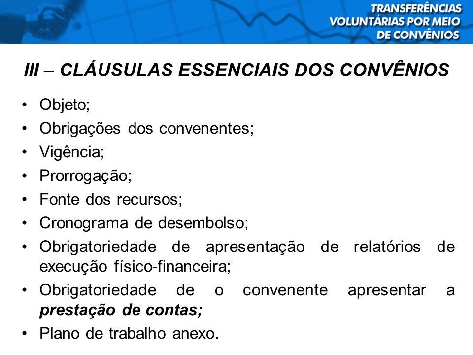 Objeto; Obrigações dos convenentes; Vigência; Prorrogação; Fonte dos recursos; Cronograma de desembolso; Obrigatoriedade de apresentação de relatórios