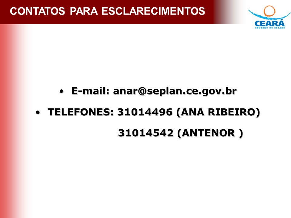 CONTATOS PARA ESCLARECIMENTOS E-mail: anar@seplan.ce.gov.br E-mail: anar@seplan.ce.gov.br TELEFONES: 31014496 (ANA RIBEIRO) TELEFONES: 31014496 (ANA RIBEIRO) 31014542 (ANTENOR ) 31014542 (ANTENOR )