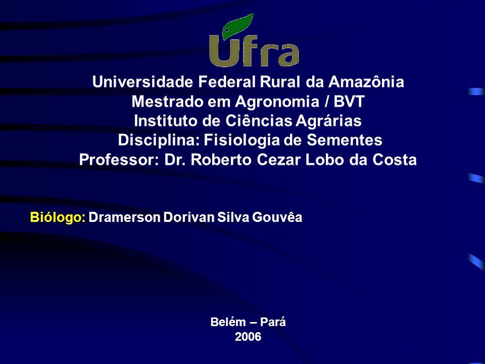 Universidade Federal Rural da Amazônia Mestrado em Agronomia / BVT Instituto de Ciências Agrárias Disciplina: Fisiologia de Sementes Professor: Dr. Ro