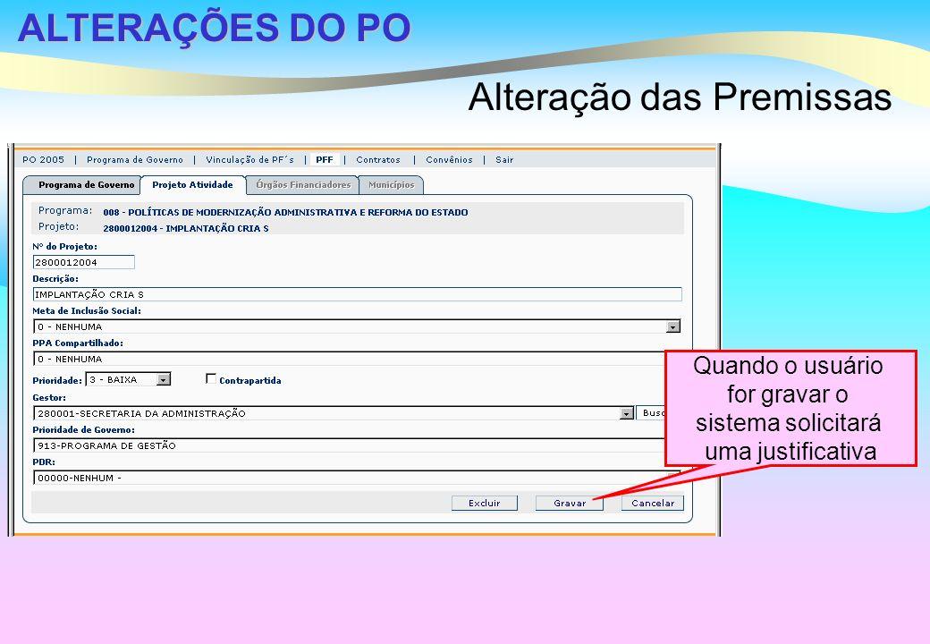 ALTERAÇÕES DO PO Alteração das Premissas Quando o usuário for gravar o sistema solicitará uma justificativa
