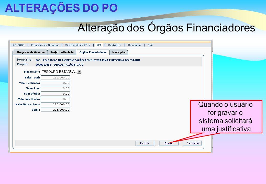 ALTERAÇÕES DO PO Alteração dos Órgãos Financiadores Quando o usuário for gravar o sistema solicitará uma justificativa