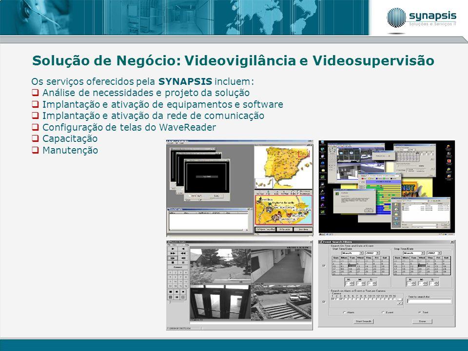Solução de Negócio: Videovigilância e Videosupervisão Os serviços oferecidos pela SYNAPSIS incluem: Análise de necessidades e projeto da solução Impla