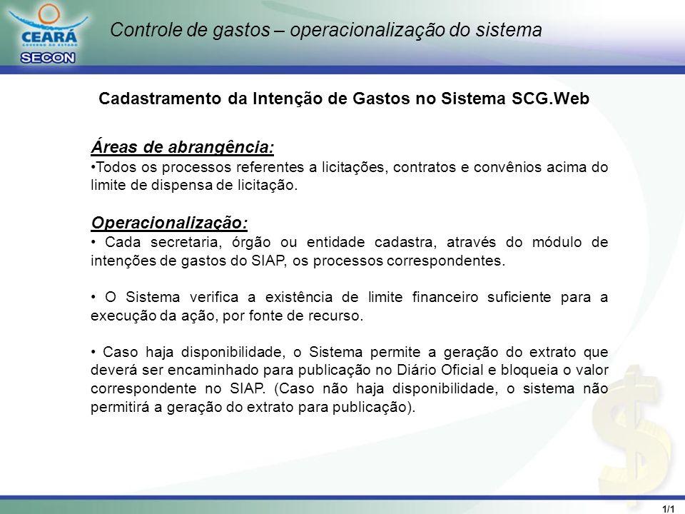 1/1 Cadastramento da Intenção de Gastos no Sistema SCG.Web Áreas de abrangência: Todos os processos referentes a licitações, contratos e convênios aci