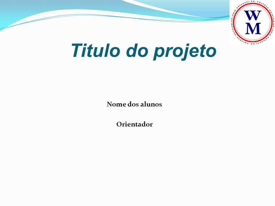 Nome dos alunos Orientador Titulo do projeto