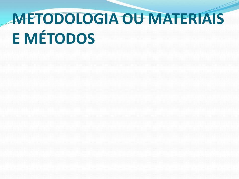 METODOLOGIA OU MATERIAIS E MÉTODOS