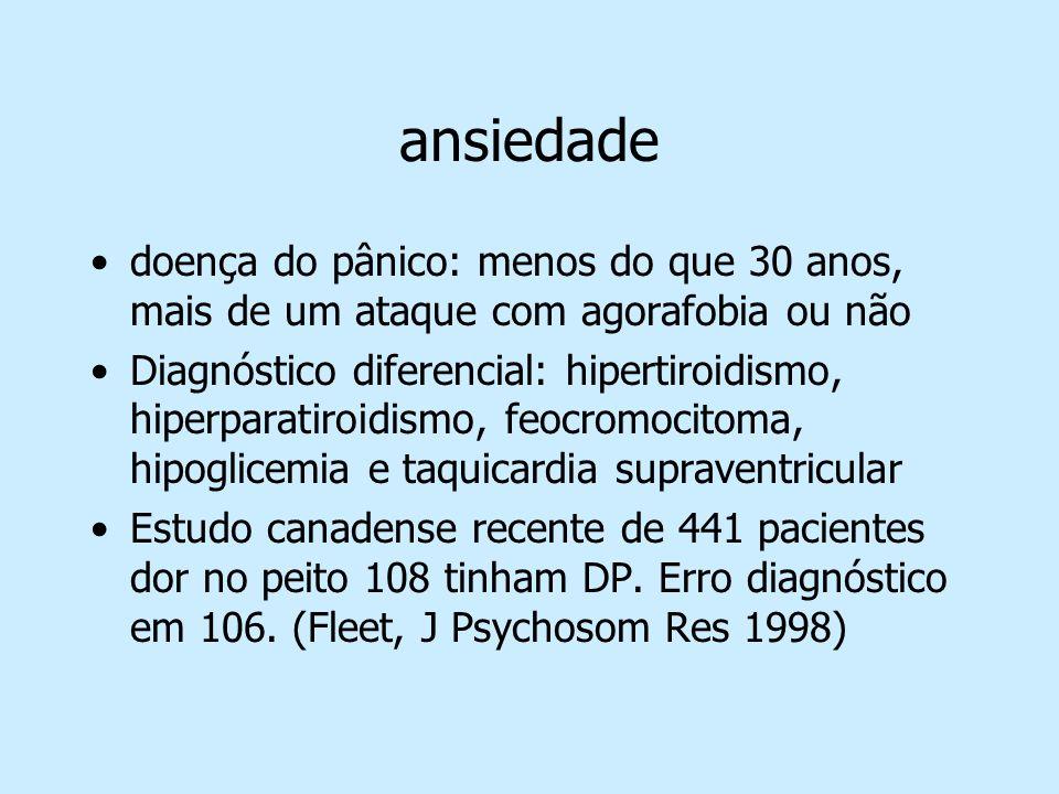 ansiedade doença do pânico: menos do que 30 anos, mais de um ataque com agorafobia ou não Diagnóstico diferencial: hipertiroidismo, hiperparatiroidism