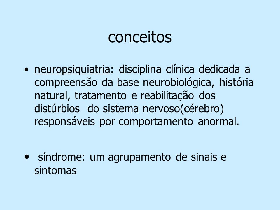 conceitos neuropsiquiatria: disciplina clínica dedicada a compreensão da base neurobiológica, história natural, tratamento e reabilitação dos distúrbi