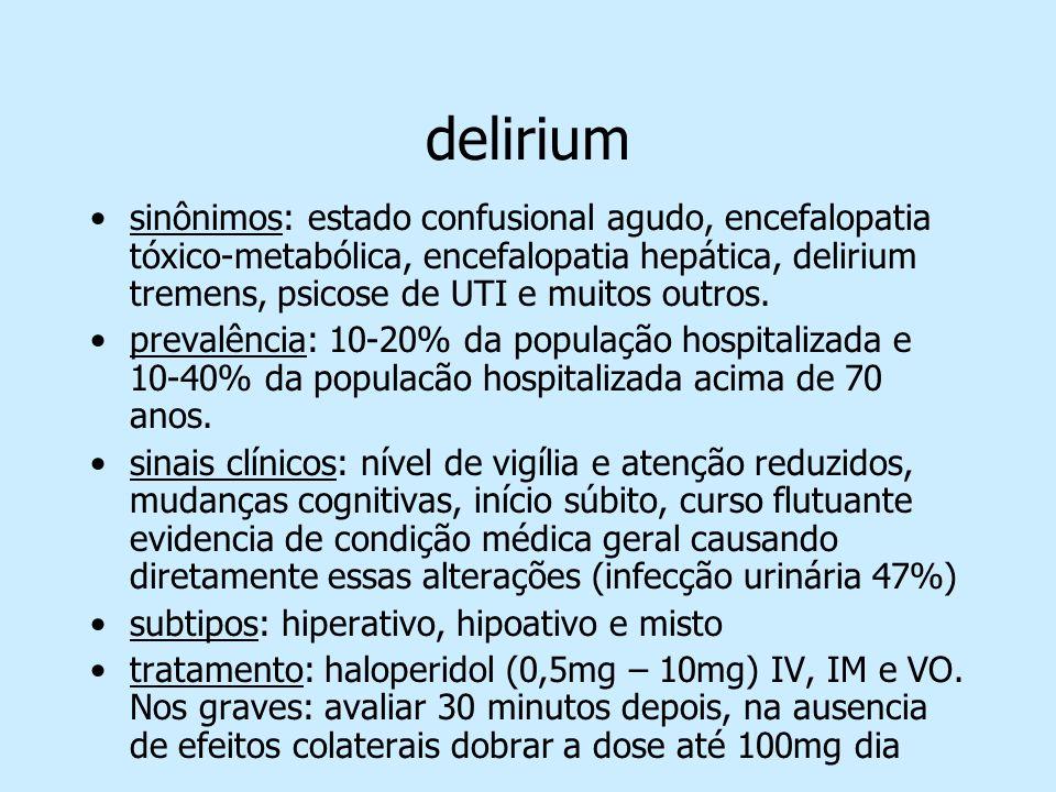 delirium in clinical practice: experiences from a specialized delirium ward (dementia and geriatric cog disords 1999) Infecção urirnária infecção respiratória queda, incluindo compressão vertebral doença cardíaca avc sem sinais neurológicos outras doenças, incluindo drogas doenças malignas epilepsia 47% 17% 14% 12% 11 % 8% 4%