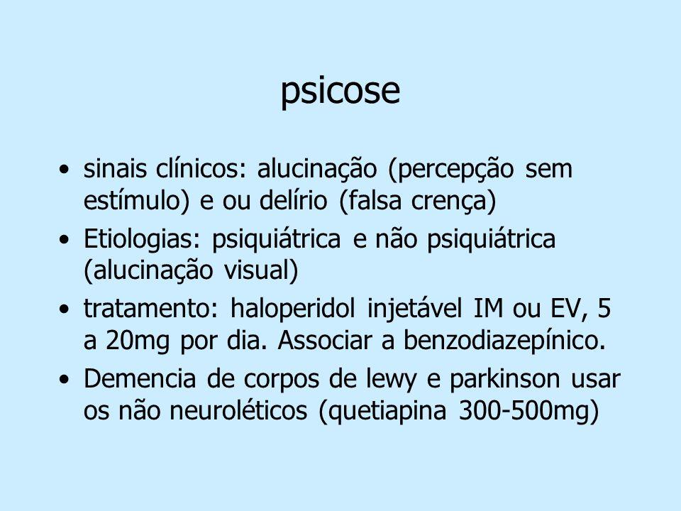 psicose sinais clínicos: alucinação (percepção sem estímulo) e ou delírio (falsa crença) Etiologias: psiquiátrica e não psiquiátrica (alucinação visua
