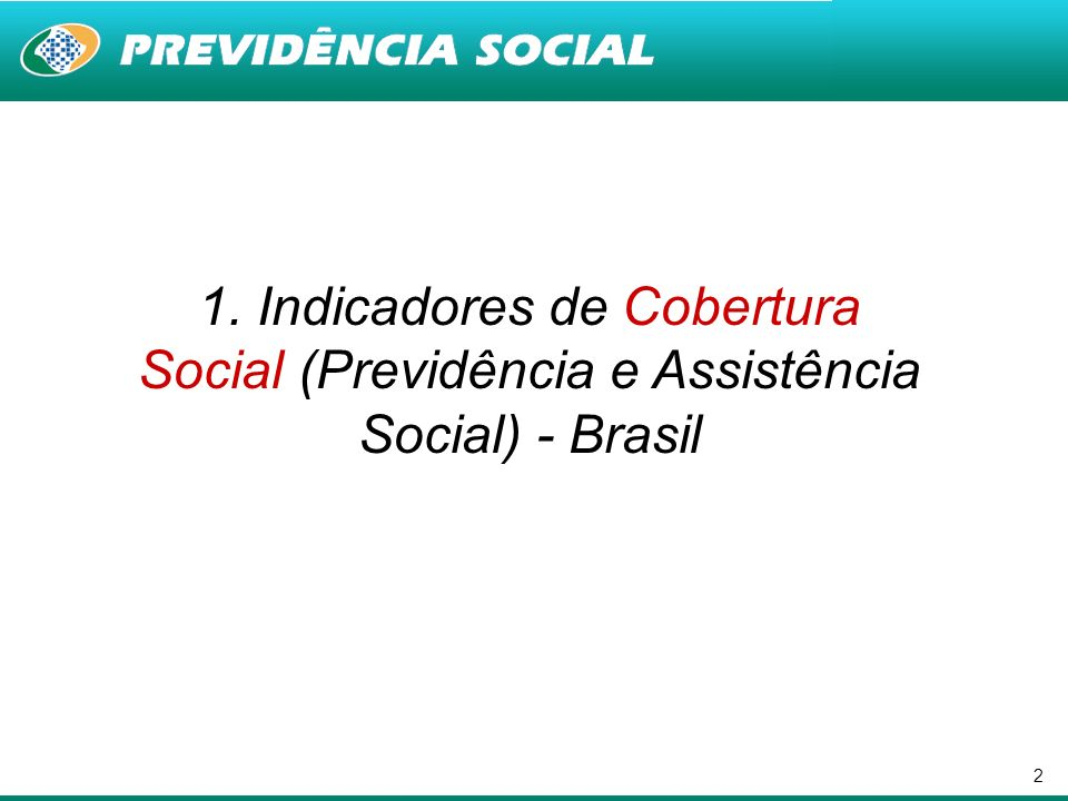 2 1. Indicadores de Cobertura Social (Previdência e Assistência Social) - Brasil