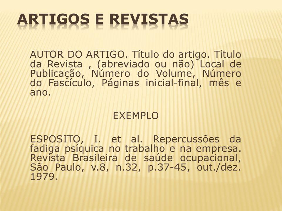 AUTOR DO ARTIGO. Título do artigo. Título da Revista, (abreviado ou não) Local de Publicação, Número do Volume, Número do Fascículo, Páginas inicial-f