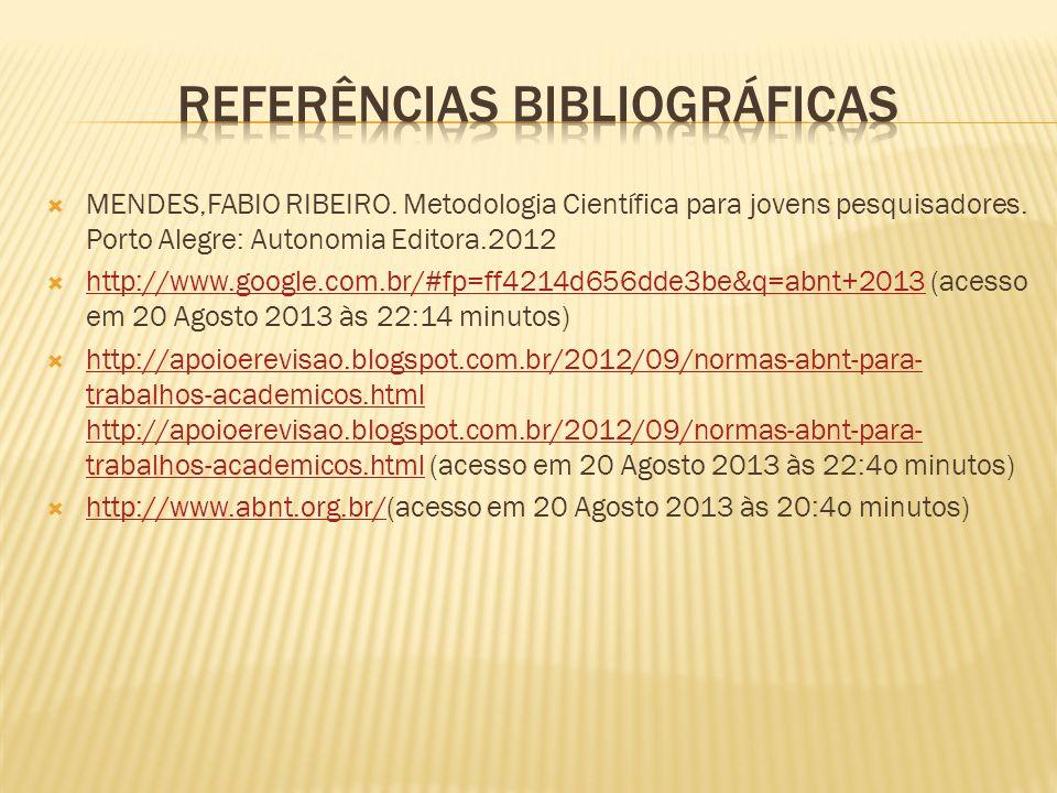 MENDES,FABIO RIBEIRO. Metodologia Científica para jovens pesquisadores. Porto Alegre: Autonomia Editora.2012 http://www.google.com.br/#fp=ff4214d656dd