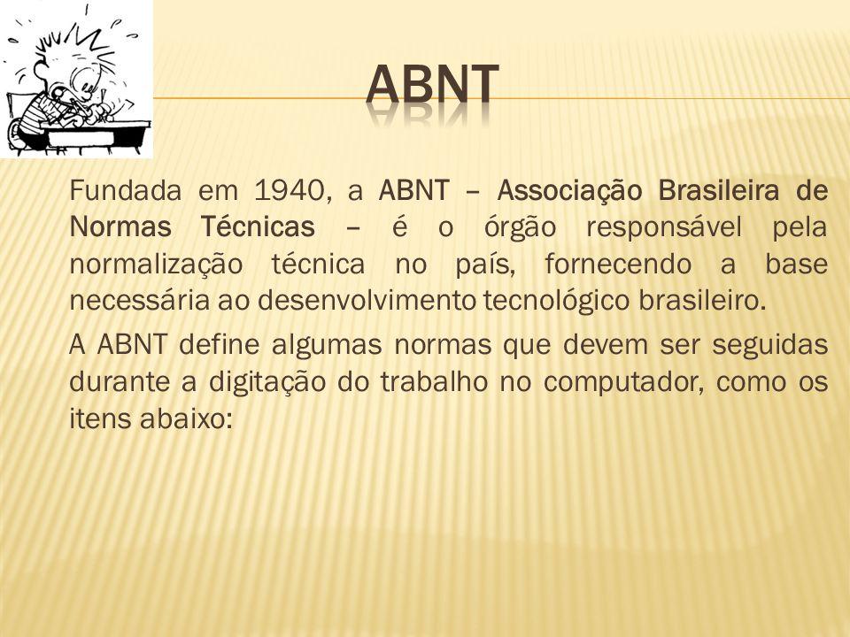 Fundada em 1940, a ABNT – Associação Brasileira de Normas Técnicas – é o órgão responsável pela normalização técnica no país, fornecendo a base necess
