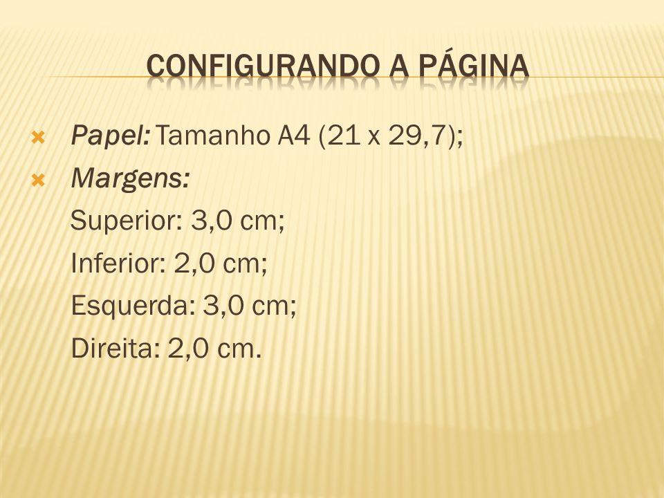Papel: Tamanho A4 (21 x 29,7); Margens: Superior: 3,0 cm; Inferior: 2,0 cm; Esquerda: 3,0 cm; Direita: 2,0 cm.