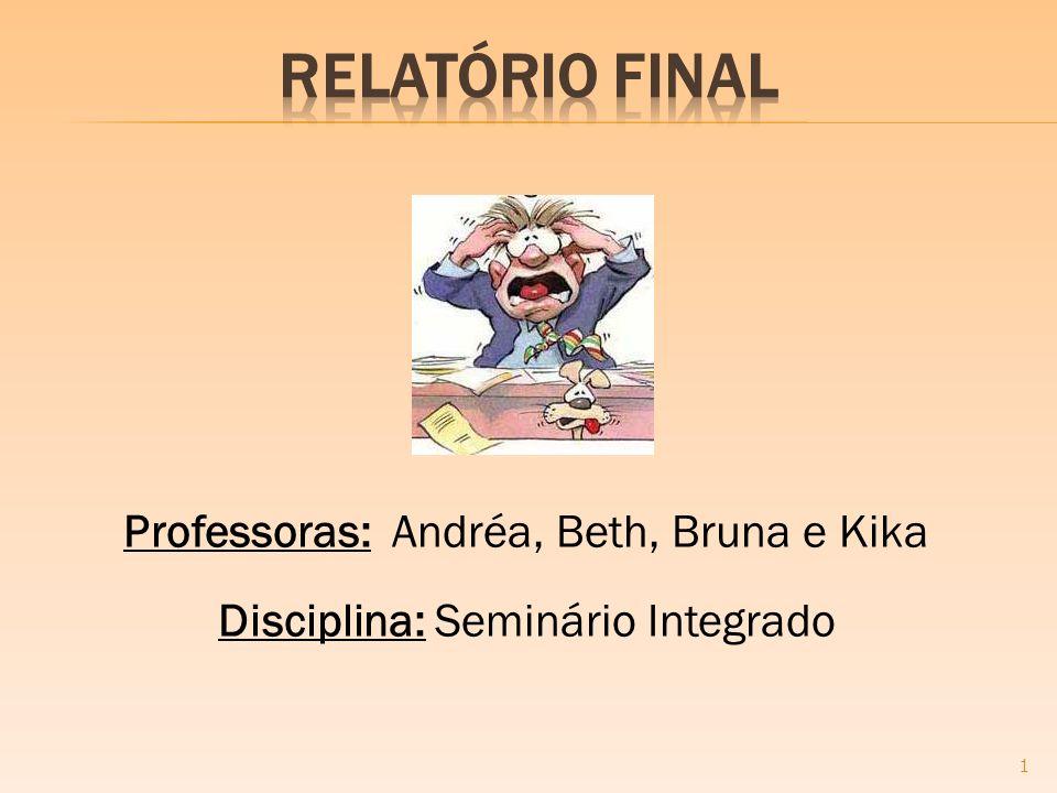 Professoras: Andréa, Beth, Bruna e Kika Disciplina: Seminário Integrado 1