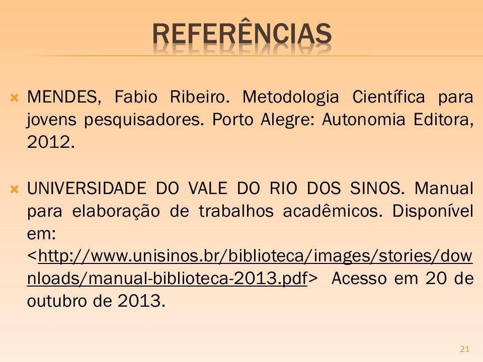 MENDES, Fabio Ribeiro. Metodologia Científica para jovens pesquisadores. Porto Alegre: Autonomia Editora, 2012. UNIVERSIDADE DO VALE DO RIO DOS SINOS.