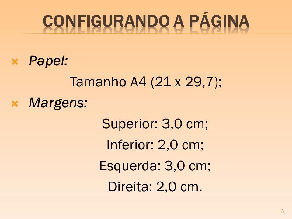 Papel: Tamanho A4 (21 x 29,7); Margens: Superior: 3,0 cm; Inferior: 2,0 cm; Esquerda: 3,0 cm; Direita: 2,0 cm. 3