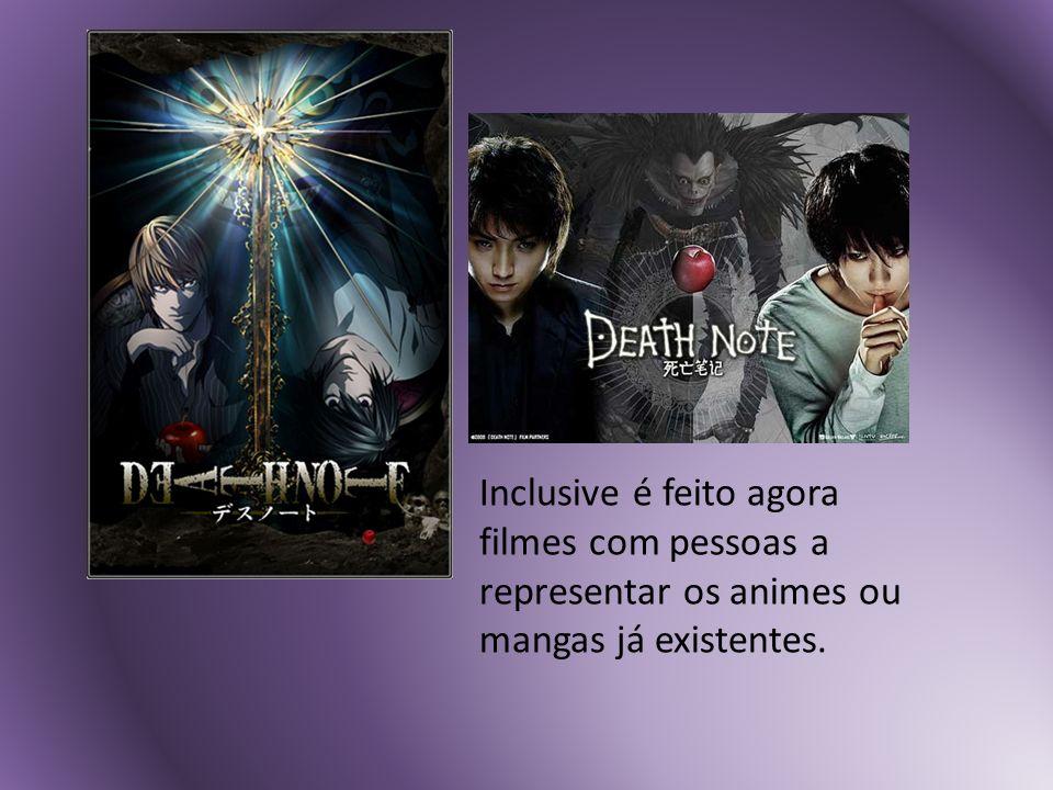 Inclusive é feito agora filmes com pessoas a representar os animes ou mangas já existentes.