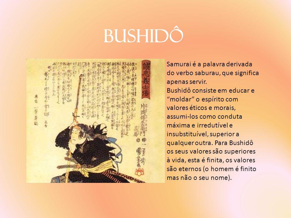 Bushidô Samurai é a palavra derivada do verbo saburau, que significa apenas servir. Bushidô consiste em educar e moldar o espírito com valores éticos