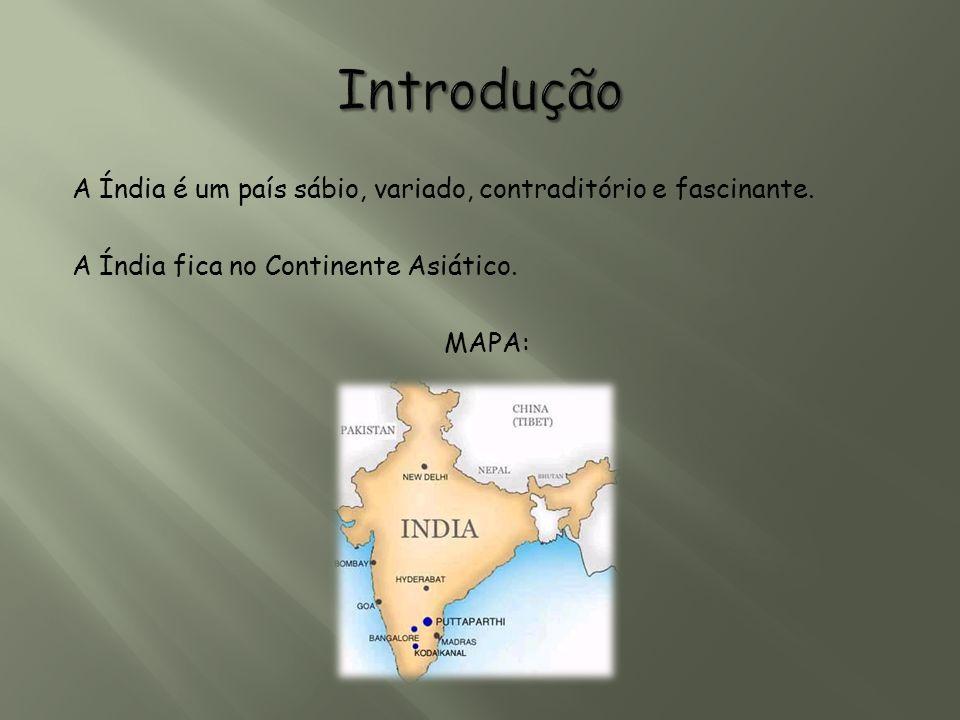 A Índia é um país sábio, variado, contraditório e fascinante. A Índia fica no Continente Asiático. MAPA: