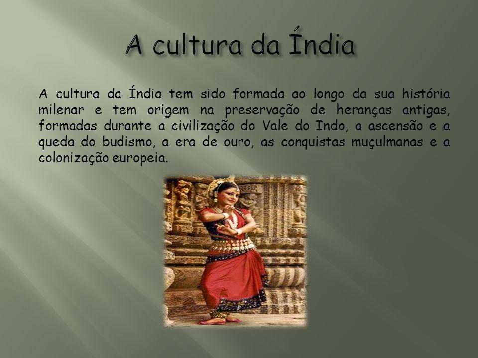 A cultura da Índia tem sido formada ao longo da sua história milenar e tem origem na preservação de heranças antigas, formadas durante a civilização d