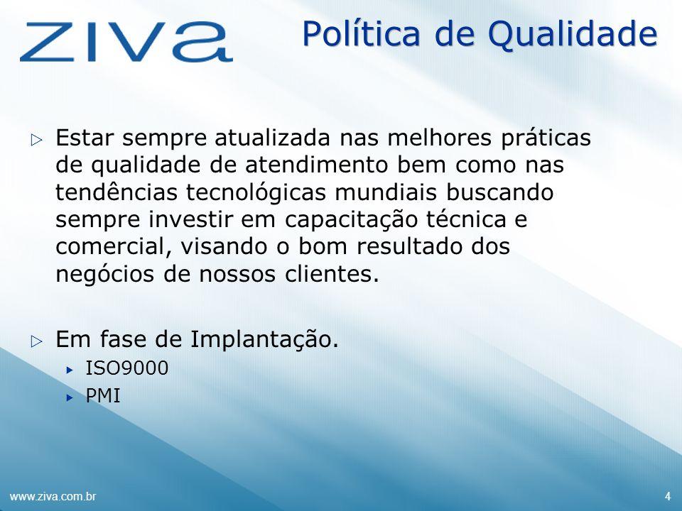 www.ziva.com.br4 Política de Qualidade Estar sempre atualizada nas melhores práticas de qualidade de atendimento bem como nas tendências tecnológicas