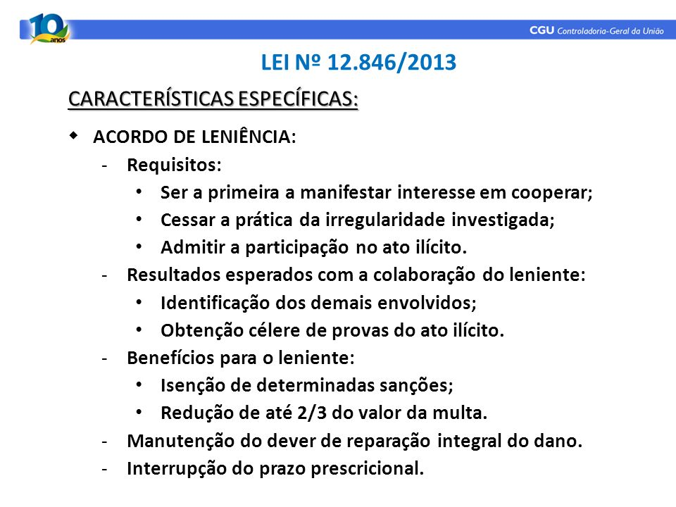ACORDO DE LENIÊNCIA: -Requisitos: Ser a primeira a manifestar interesse em cooperar; Cessar a prática da irregularidade investigada; Admitir a partici