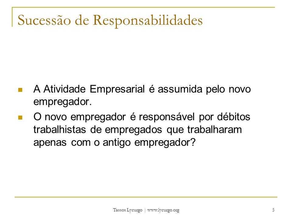 Tassos Lycurgo | www.lycurgo.org 5 Sucessão de Responsabilidades A Atividade Empresarial é assumida pelo novo empregador.