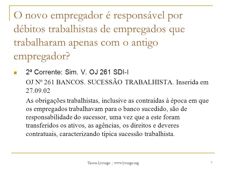 Tassos Lycurgo | www.lycurgo.org 7 O novo empregador é responsável por débitos trabalhistas de empregados que trabalharam apenas com o antigo empregador.
