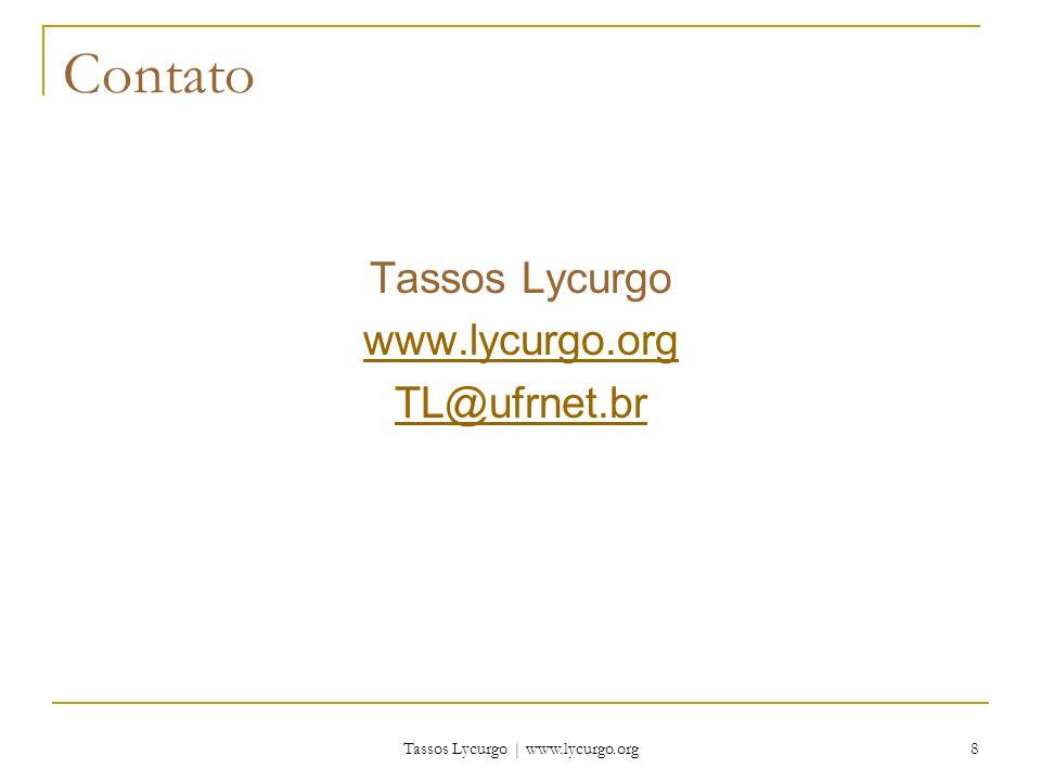 Tassos Lycurgo | www.lycurgo.org 8 Contato Tassos Lycurgo www.lycurgo.org TL@ufrnet.br