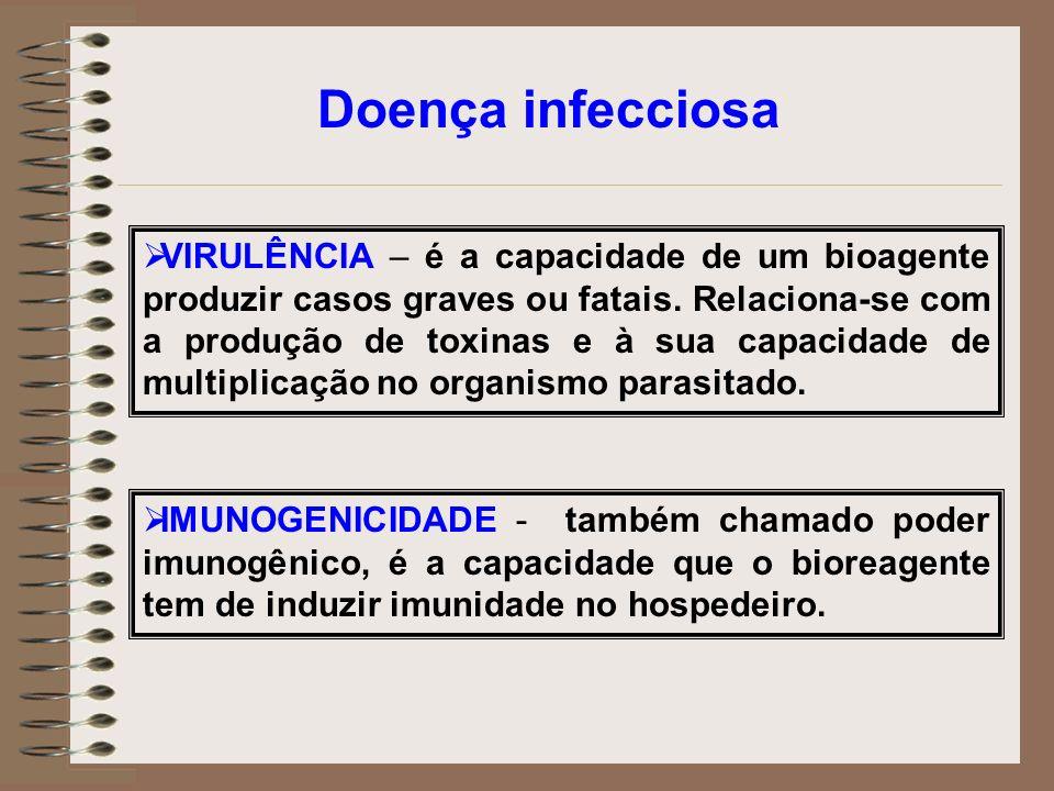 VIRULÊNCIA – é a capacidade de um bioagente produzir casos graves ou fatais. Relaciona-se com a produção de toxinas e à sua capacidade de multiplicaçã