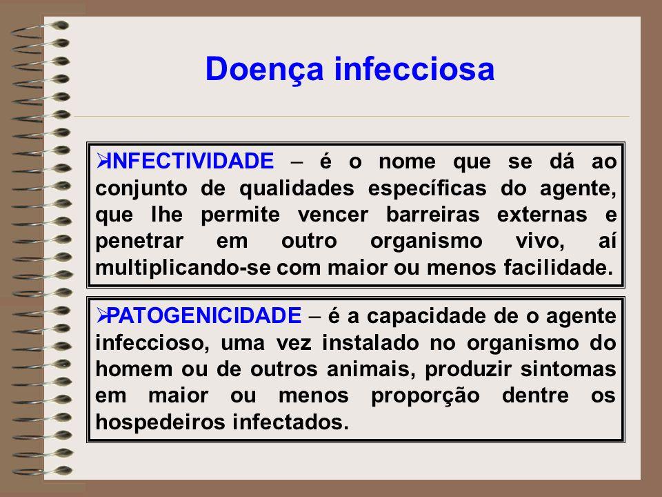 INFECTIVIDADE – é o nome que se dá ao conjunto de qualidades específicas do agente, que lhe permite vencer barreiras externas e penetrar em outro orga