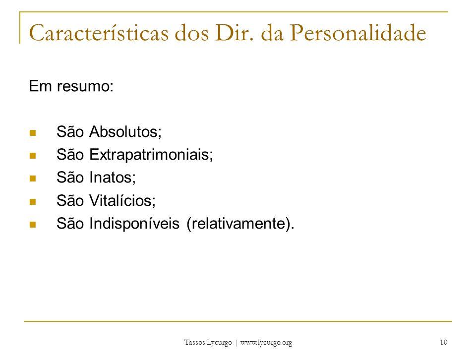 Tassos Lycurgo | www.lycurgo.org 10 Características dos Dir. da Personalidade Em resumo: São Absolutos; São Extrapatrimoniais; São Inatos; São Vitalíc