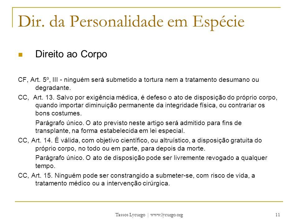 Tassos Lycurgo | www.lycurgo.org 11 Dir. da Personalidade em Espécie Direito ao Corpo CF, Art. 5º, III - ninguém será submetido a tortura nem a tratam