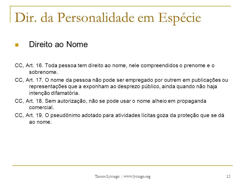 Tassos Lycurgo | www.lycurgo.org 12 Dir. da Personalidade em Espécie Direito ao Nome CC, Art. 16. Toda pessoa tem direito ao nome, nele compreendidos