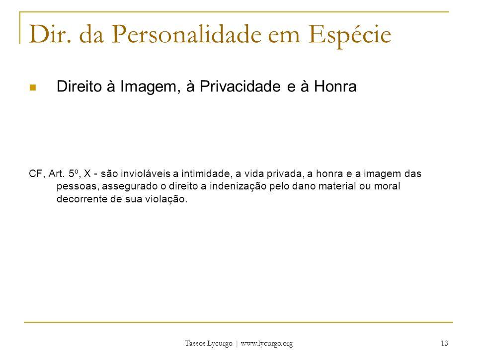 Tassos Lycurgo | www.lycurgo.org 13 Dir. da Personalidade em Espécie Direito à Imagem, à Privacidade e à Honra CF, Art. 5º, X - são invioláveis a inti