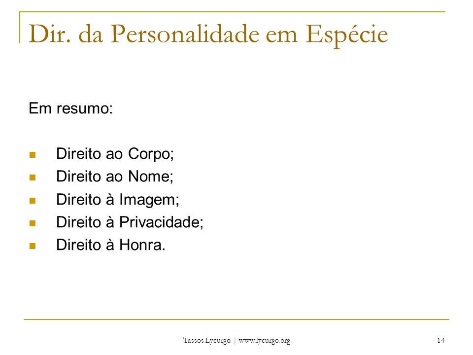 Tassos Lycurgo | www.lycurgo.org 14 Dir. da Personalidade em Espécie Em resumo: Direito ao Corpo; Direito ao Nome; Direito à Imagem; Direito à Privaci