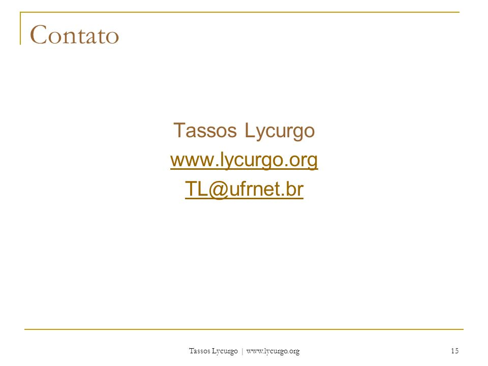 Tassos Lycurgo | www.lycurgo.org 15 Contato Tassos Lycurgo www.lycurgo.org TL@ufrnet.br