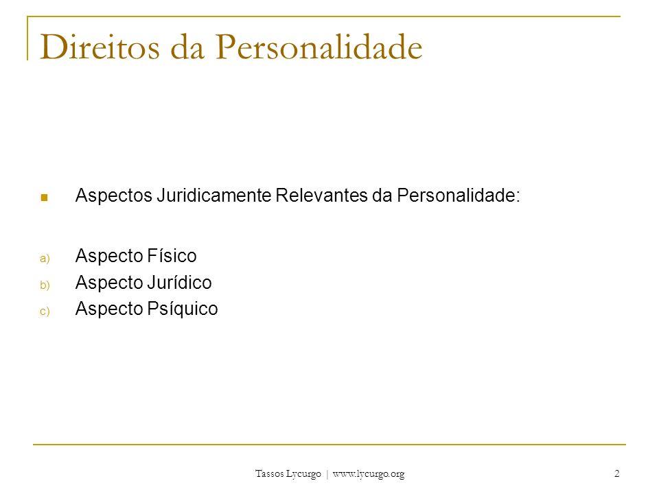 Tassos Lycurgo | www.lycurgo.org 3 Exemplos de Direitos da Personalidade Rol exemplificativo: CC, artigos 11 a 21 Cláusula Geral da Tutela da Personalidade: CC, artigos 12