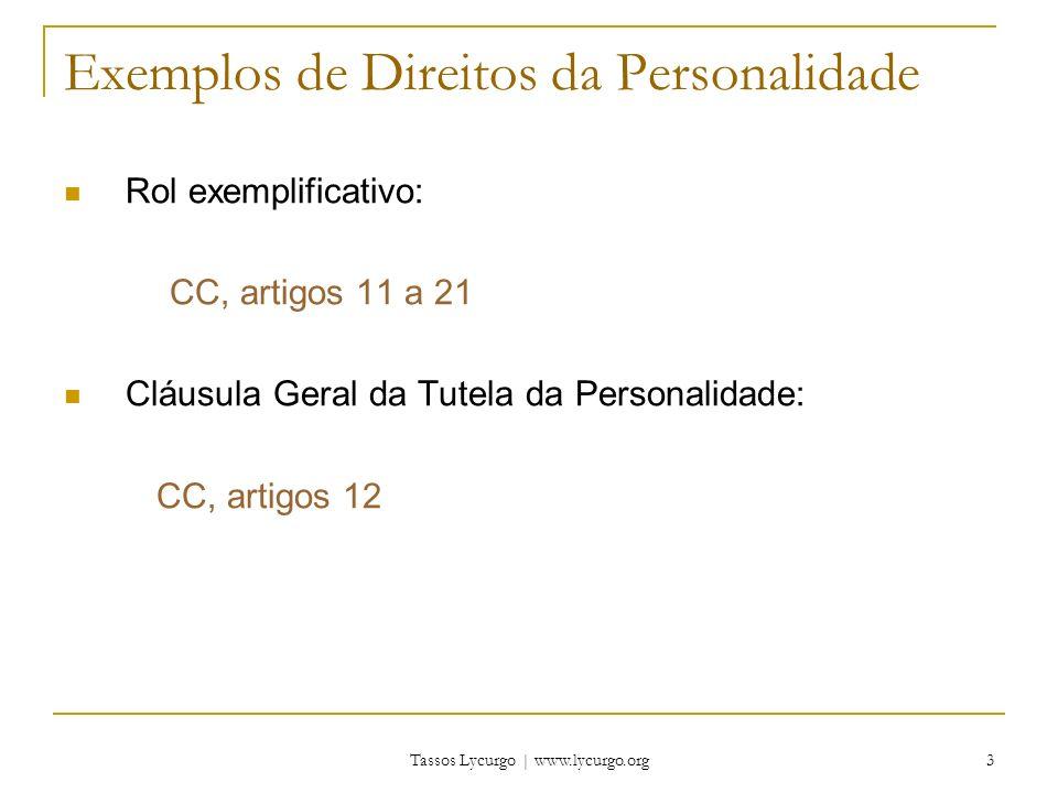 Tassos Lycurgo | www.lycurgo.org 3 Exemplos de Direitos da Personalidade Rol exemplificativo: CC, artigos 11 a 21 Cláusula Geral da Tutela da Personal