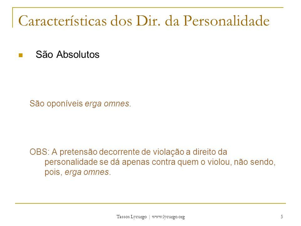 Tassos Lycurgo | www.lycurgo.org 5 Características dos Dir. da Personalidade São Absolutos São oponíveis erga omnes. OBS: A pretensão decorrente de vi