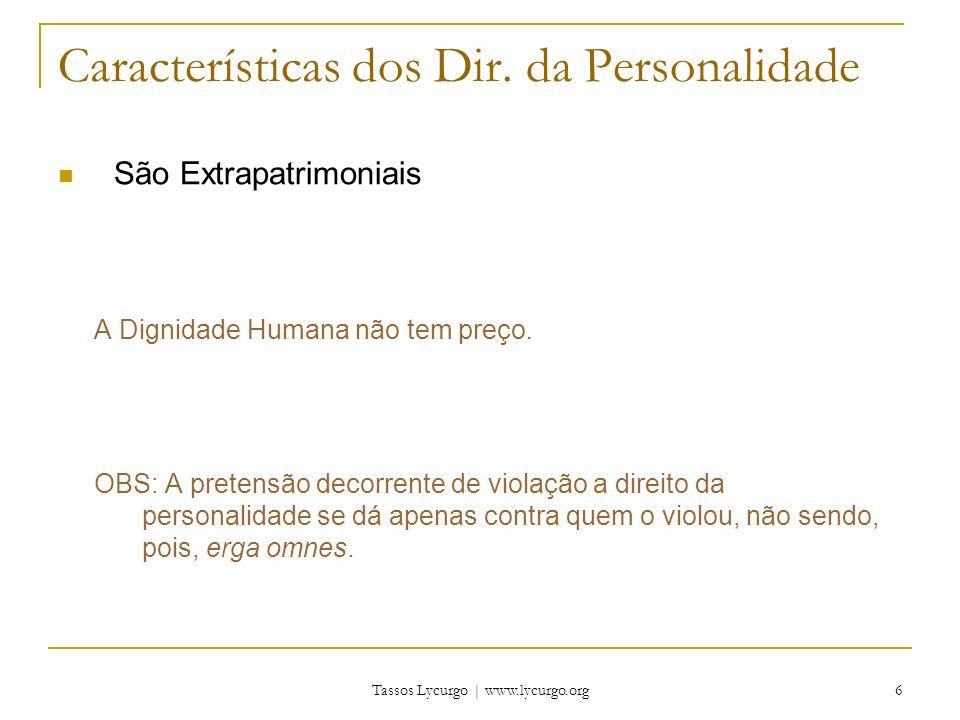 Tassos Lycurgo | www.lycurgo.org 6 Características dos Dir. da Personalidade São Extrapatrimoniais A Dignidade Humana não tem preço. OBS: A pretensão