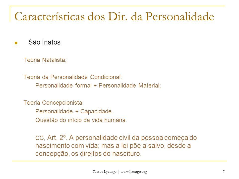 Tassos Lycurgo | www.lycurgo.org 7 Características dos Dir. da Personalidade São Inatos Teoria Natalista; Teoria da Personalidade Condicional: Persona