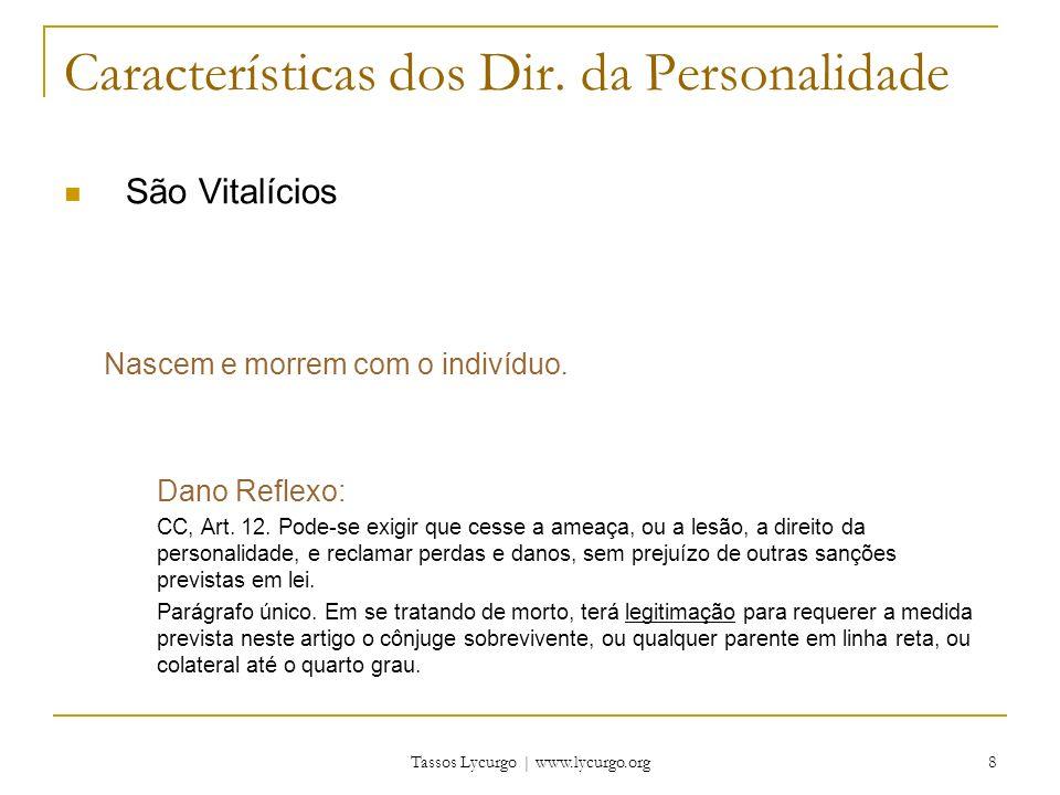 Tassos Lycurgo | www.lycurgo.org 8 Características dos Dir. da Personalidade São Vitalícios Nascem e morrem com o indivíduo. Dano Reflexo: CC, Art. 12