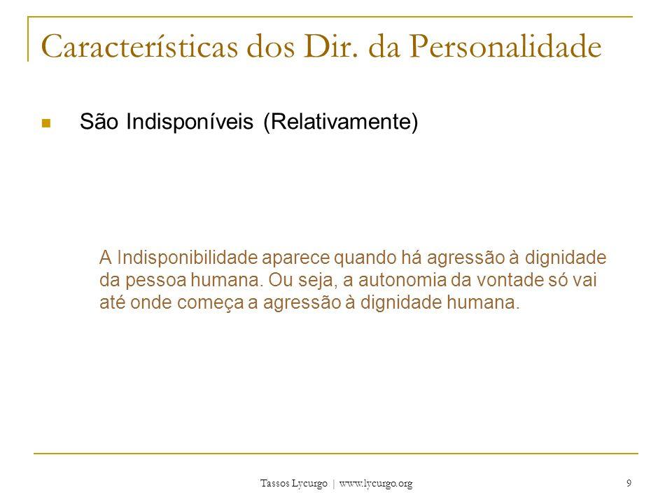 Tassos Lycurgo | www.lycurgo.org 9 Características dos Dir. da Personalidade São Indisponíveis (Relativamente) A Indisponibilidade aparece quando há a